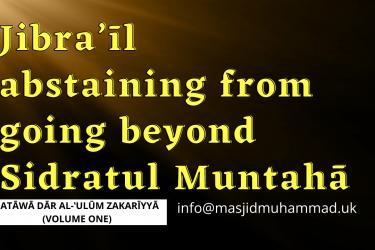 Jibra'īl abstaining from going beyond Sidratul Muntahā
