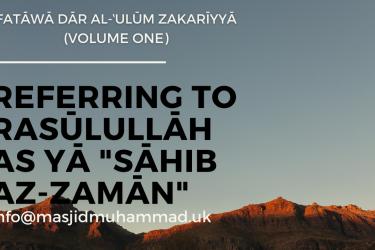 """Referring to Rasūlullāh as yā """"Sāhib az-Zamān"""""""