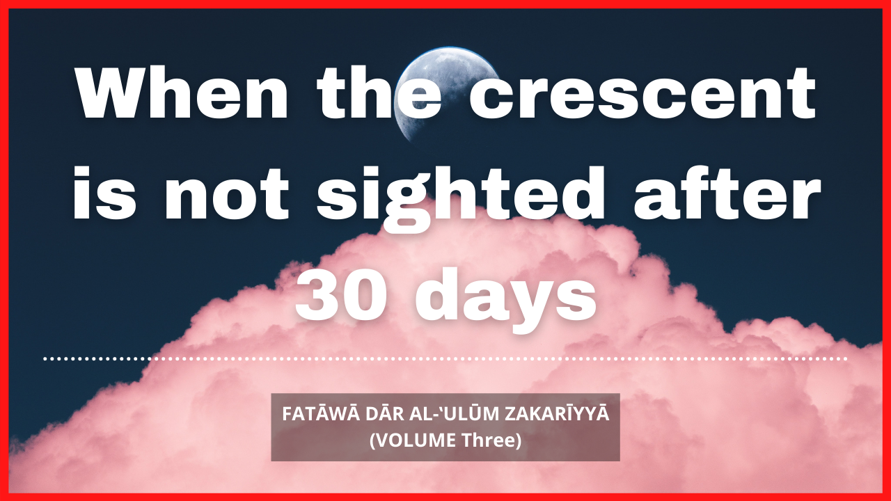 When the crescent is not sighted after 30 days