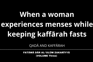 When a woman experiences menses while keeping kaffārah fasts