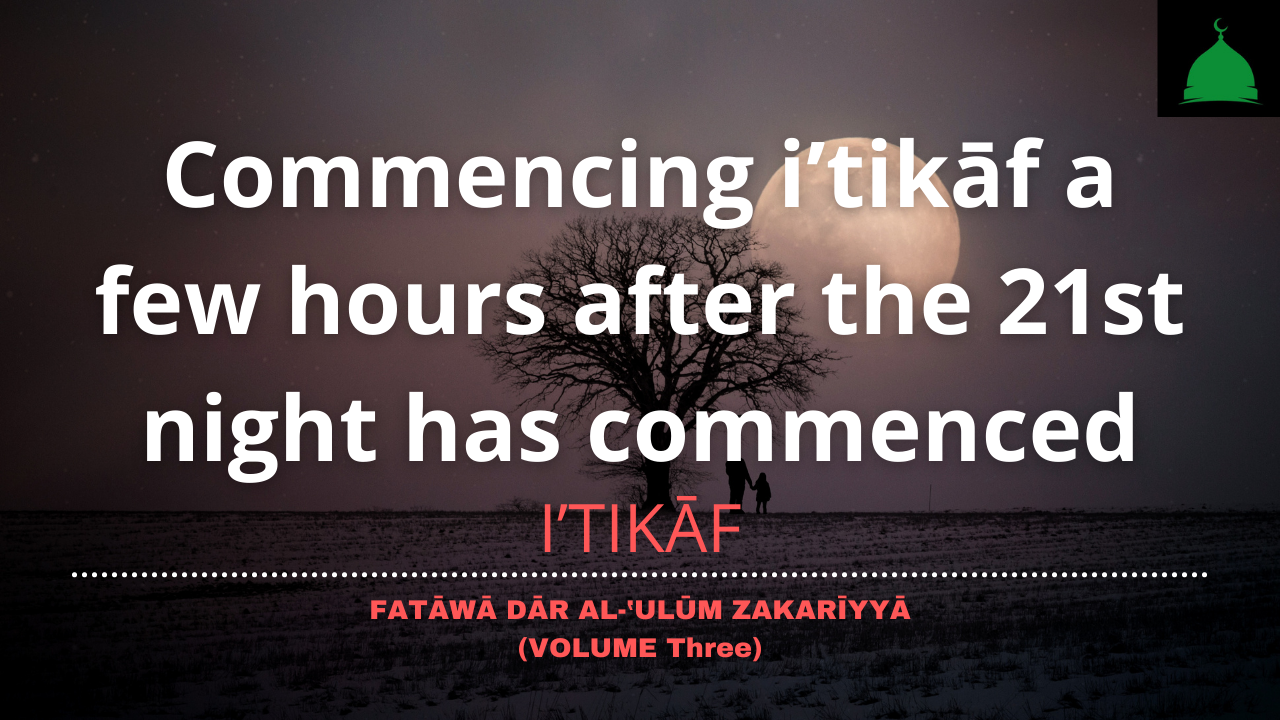 Commencing i'tikāf a few hours after the 21st night has commenced