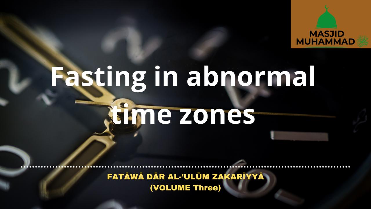 Fasting in abnormal time zones