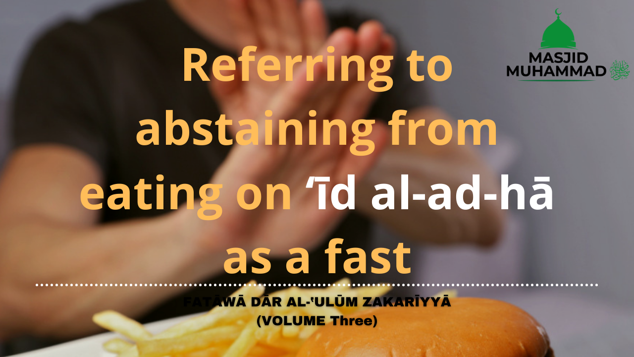 Referring to abstaining from eating on 'īd al-ad-hā as a fast