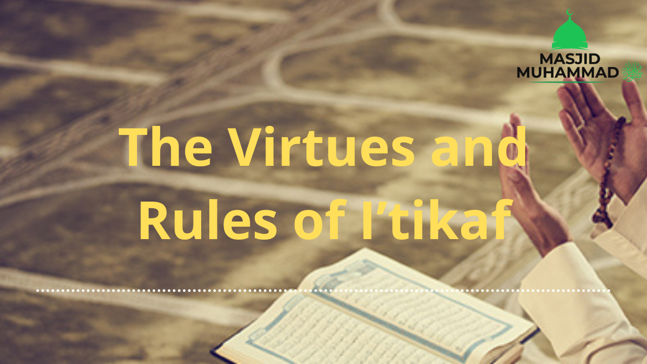 The Virtues and Rules of I'tikaf