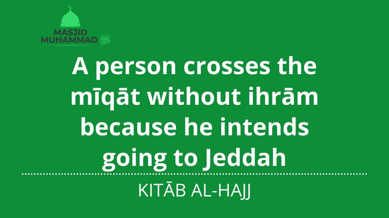 A person crosses the mīqāt without ihrām because he intends going to Jeddah