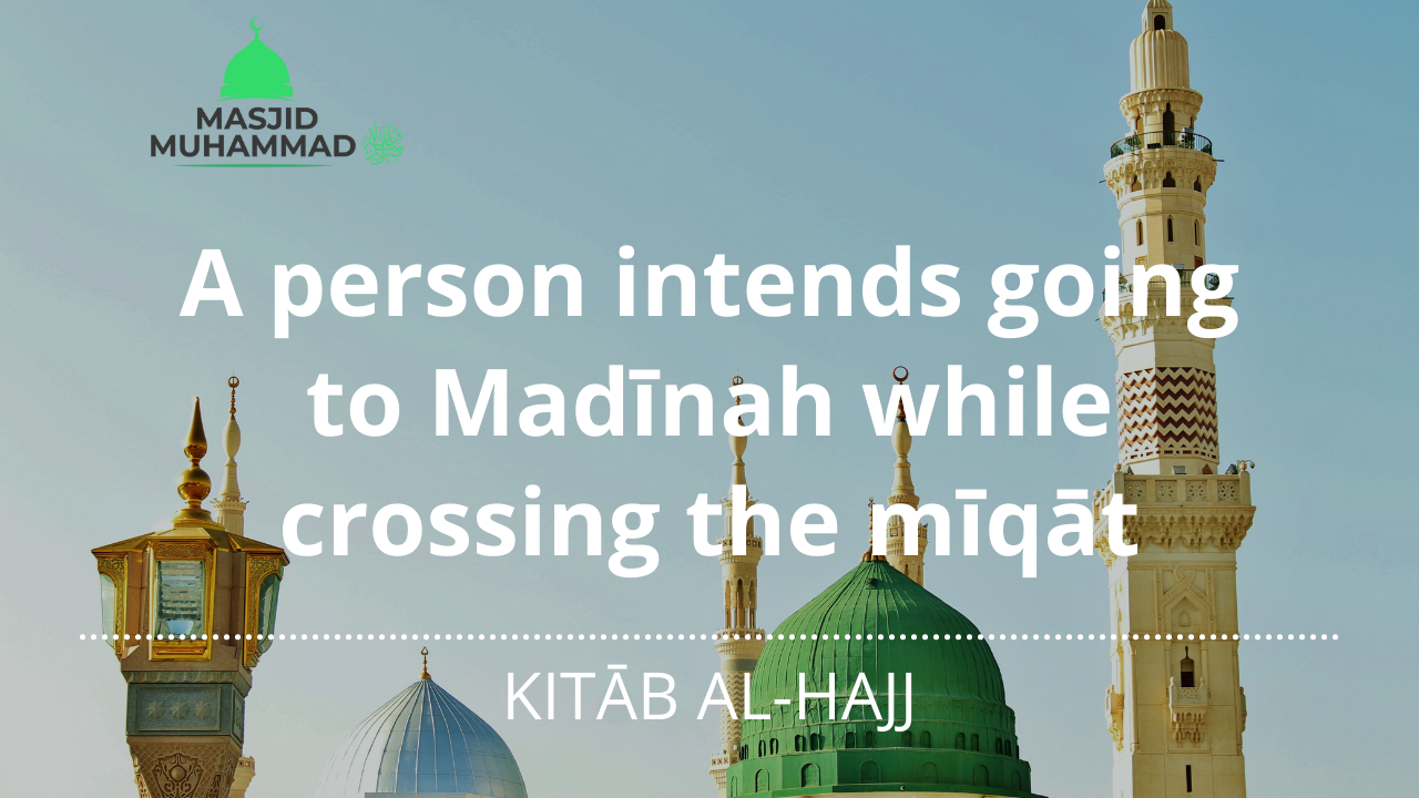 A person intends going to Madīnah while crossing the mīqāt
