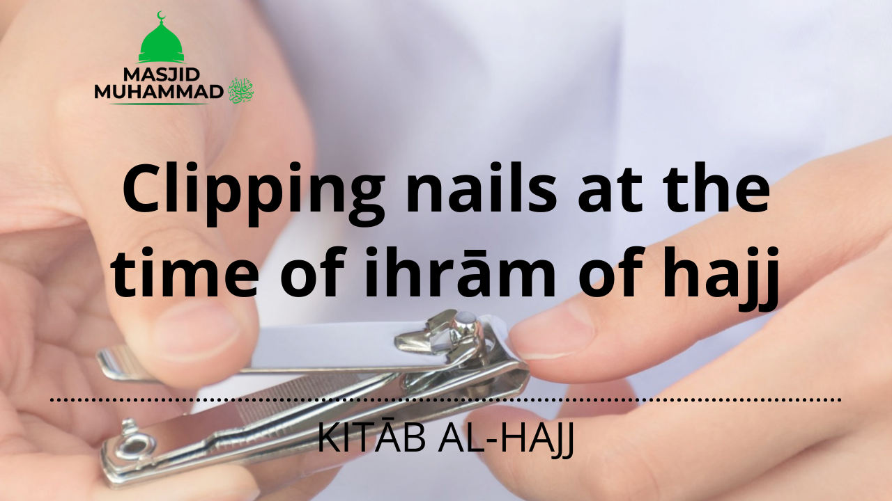 Clipping nails at the time of ihrām of hajj