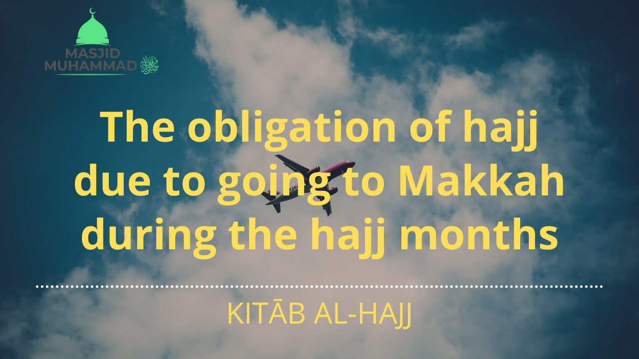 The obligation of hajj due to going to Makkah during the hajj months
