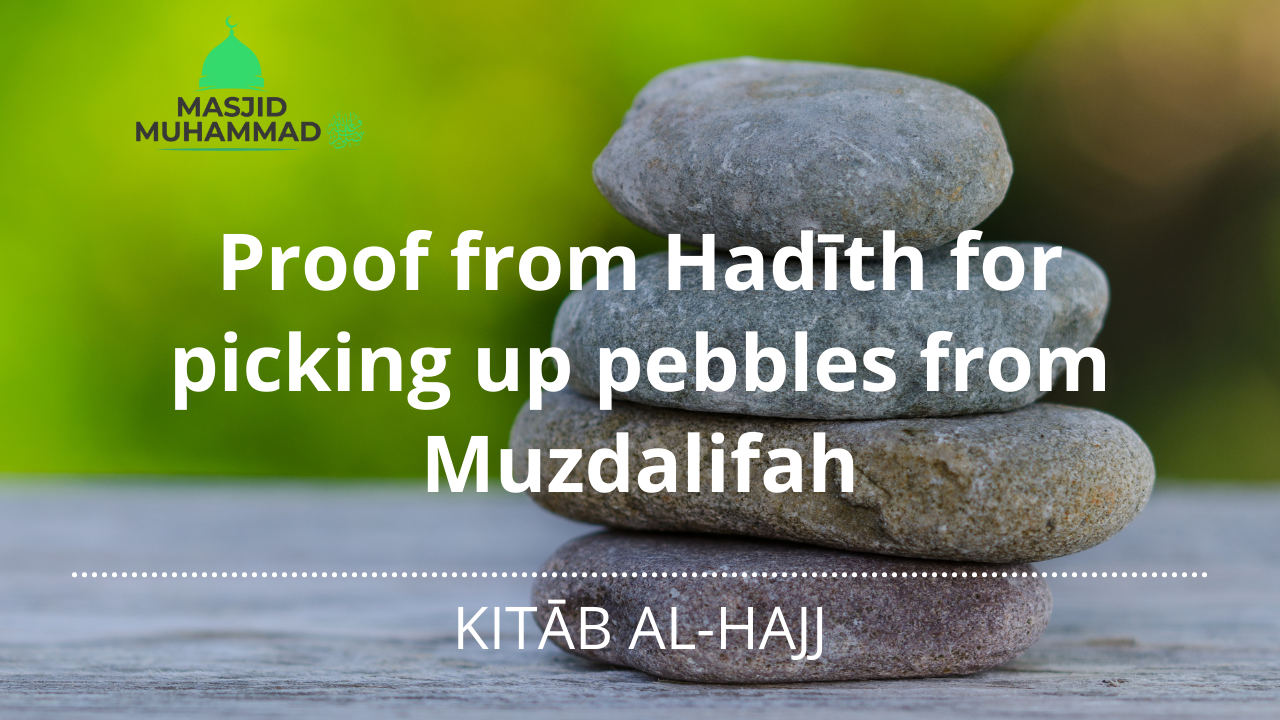 Proof from Hadīth for picking up pebbles from Muzdalifah