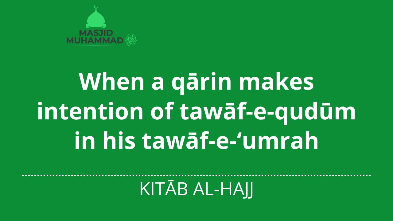 When a qārin makes intention of tawāf-e-qudūm in his tawāf-e-'umrah