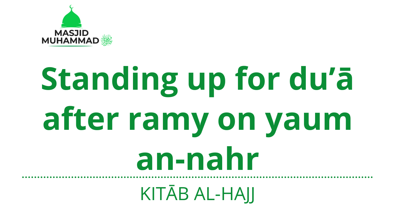 Standing up for du'ā after ramy on yaum an-nahr