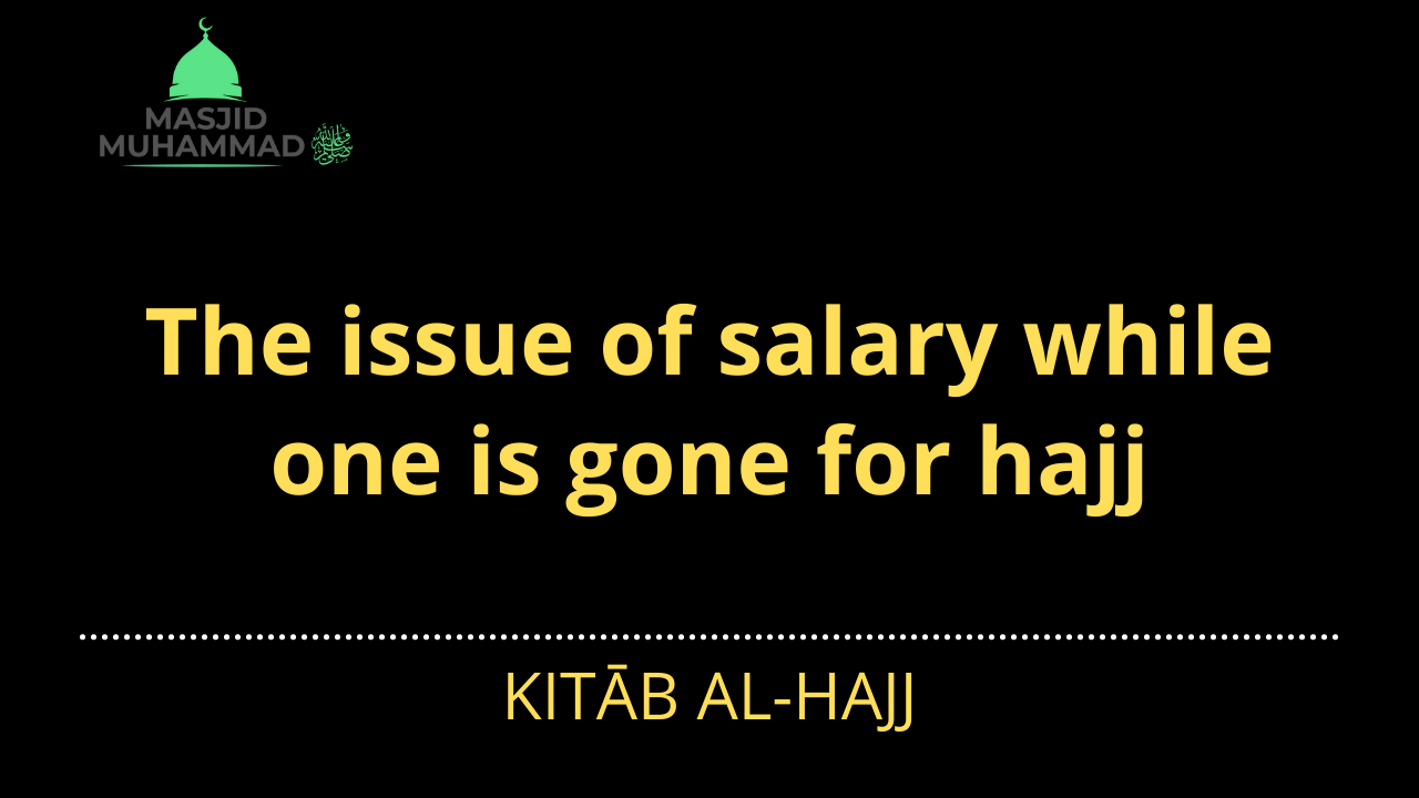 The issue of salary while one is gone for hajj