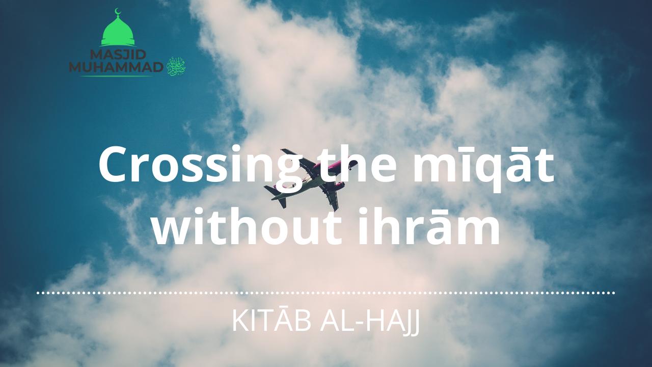 Crossing the mīqāt without ihrām