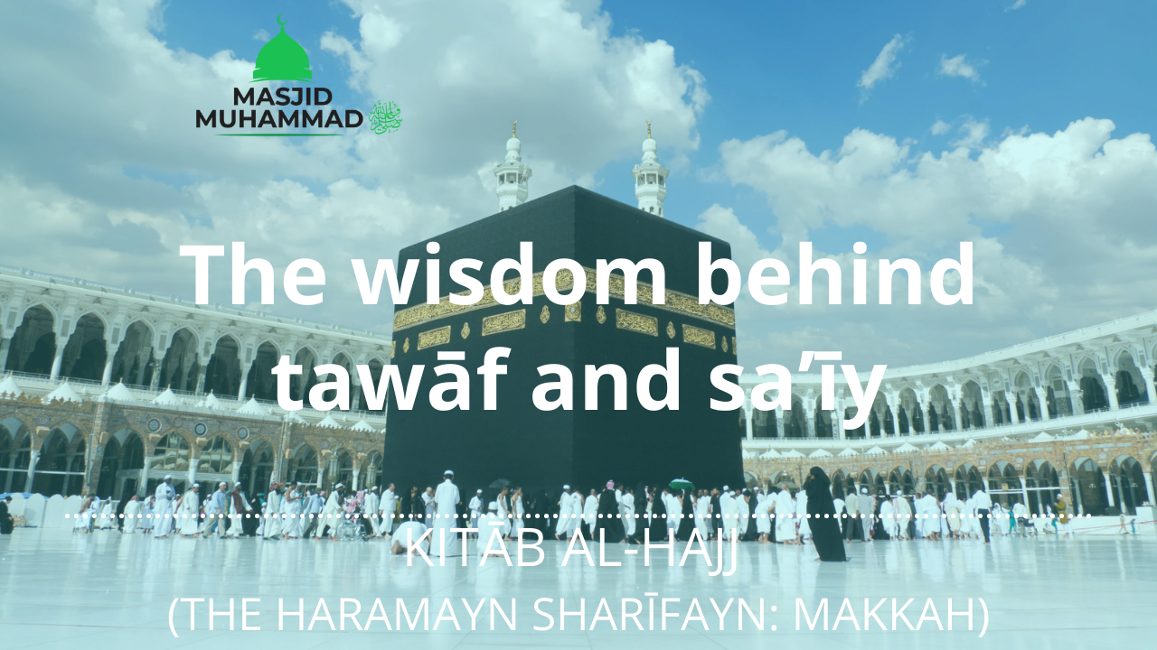 The wisdom behind tawāf and sa'īy