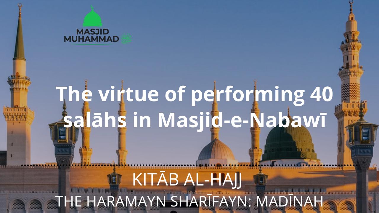 The virtue of performing 40 salāhs in Masjid-e-Nabawī