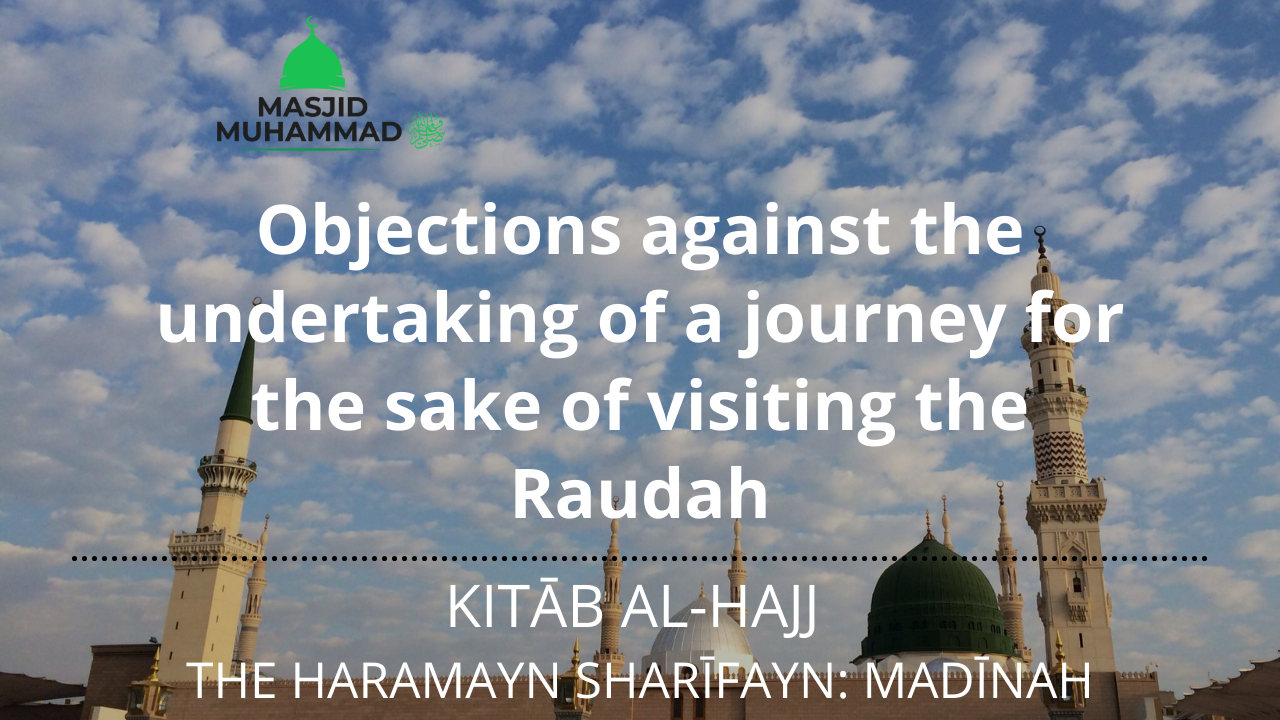 Objections against the undertaking of a journey for the sake of visiting the Raudah