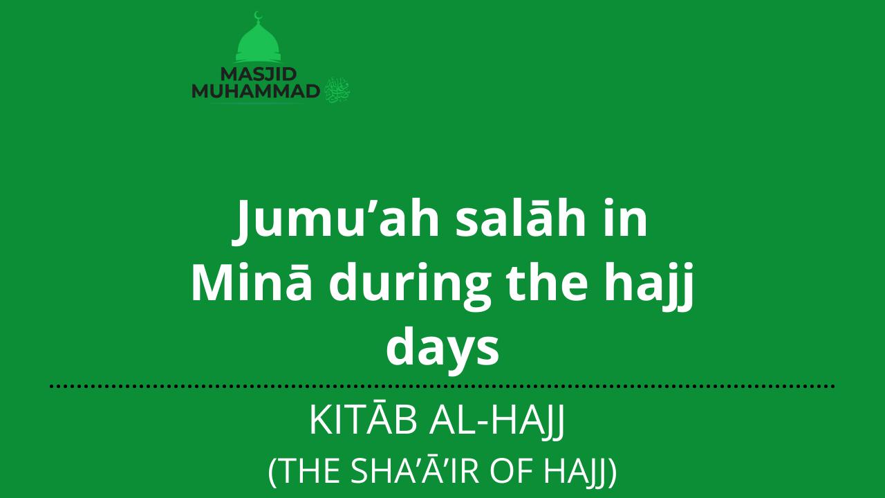 Jumu'ah salāh in Minā during the hajj days