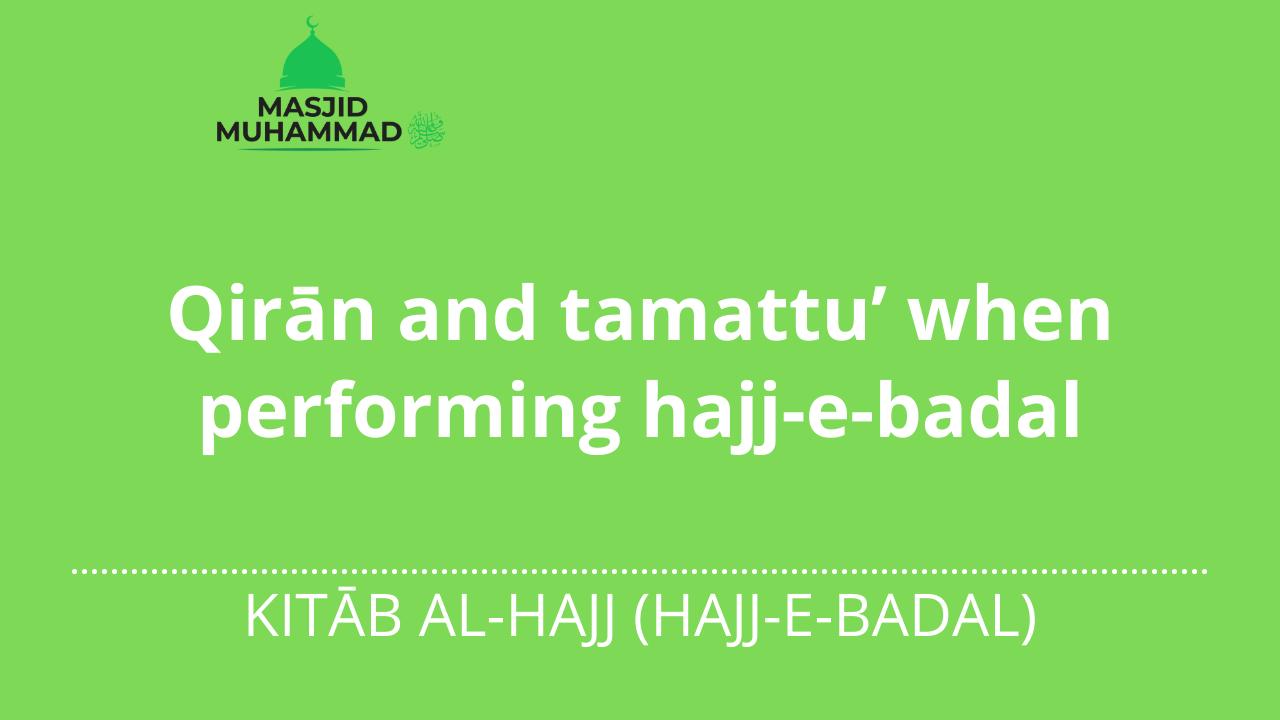 Qirān and tamattu' when performing hajj-e-badal