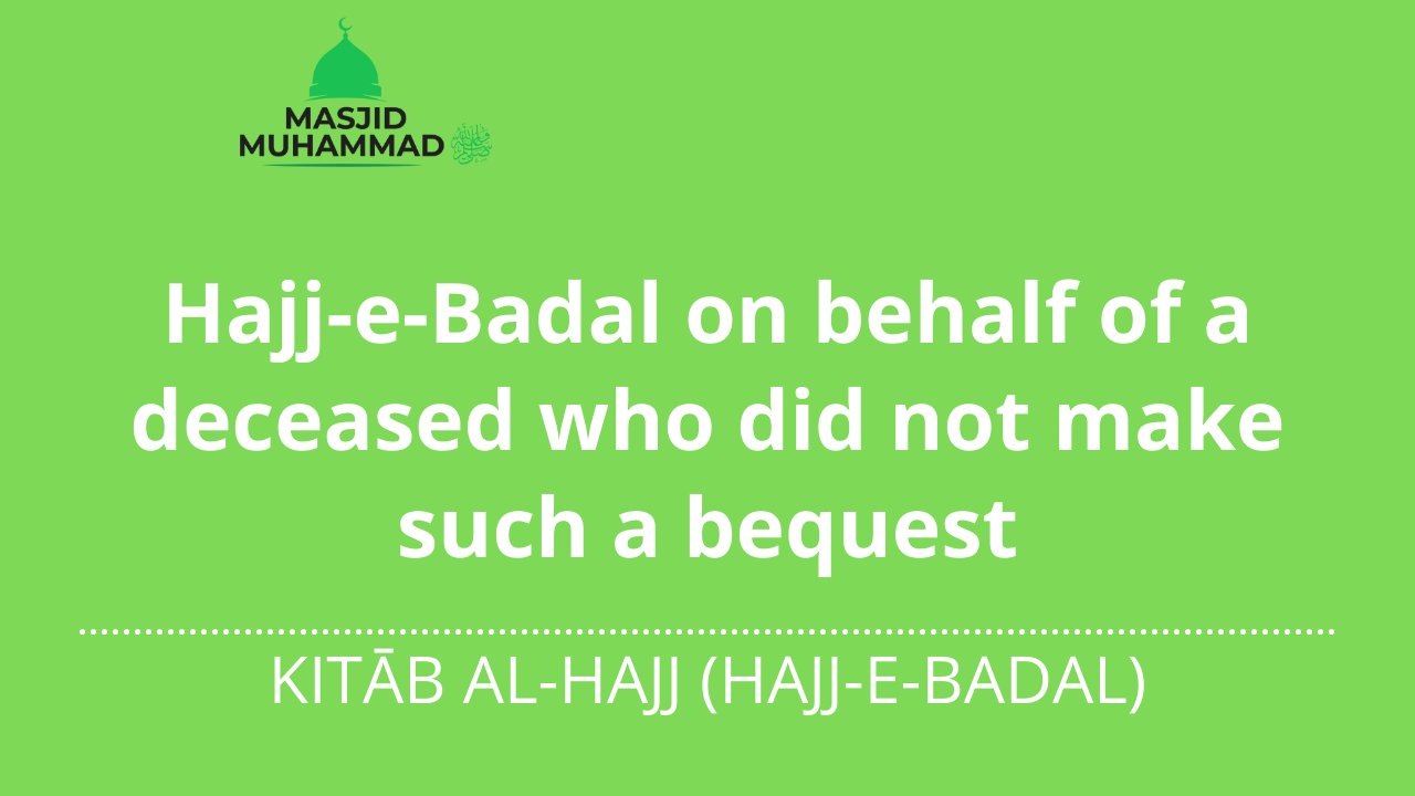 Hajj-e-badal on behalf of a deceased who did not make such a bequest