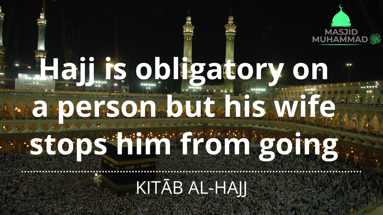 Hajj is obligatory on a person but his wife stops him from going
