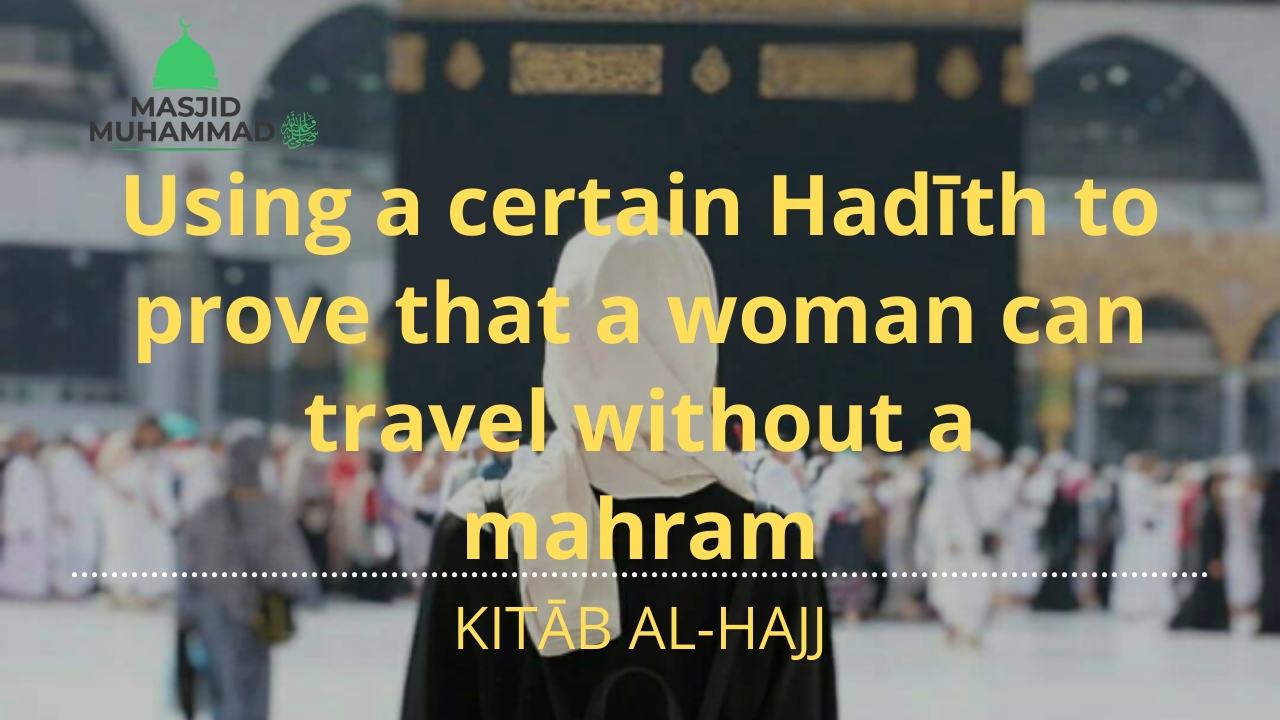 Using a certain Hadīth to prove that a woman can travel without a mahram
