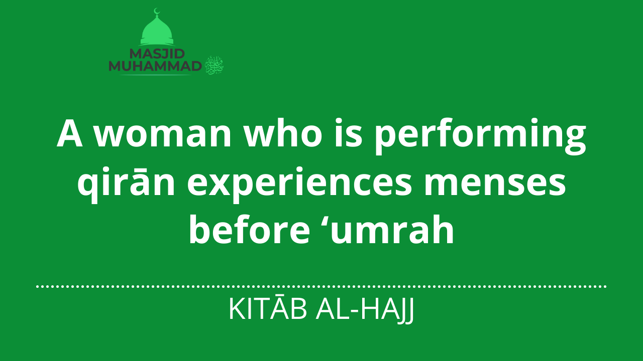 A woman who is performing qirān experiences menses before 'umrah